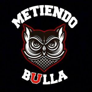 Metiendo Bulla - Viernes 22 de julio