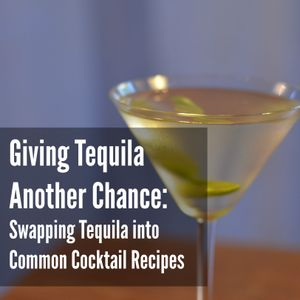 16 - Giving Tequila Another Chance: Swapping Tequila into Common Cocktail Recipes