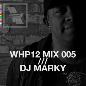 WHP12 MIX 005 /// DJ MARKY x WHP