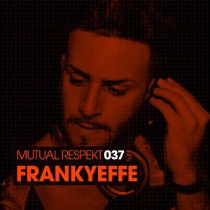 Mutual Respekt 037 with Frankyeffe