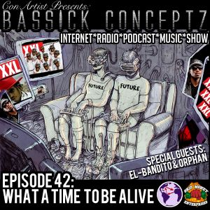 "ConArtist Presents: Bassick Conceptz EP 42: ""What a Time to Be Alive"""