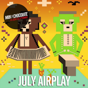 Milk'n'Chocolate's July 2015 Airplay