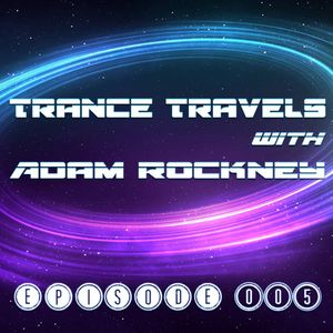 Trance Travels with Adam Rockney ep. 005
