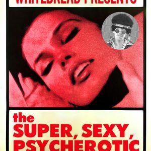 2013/09/21 Whitebread - The Super Sexy Psycherotic Show