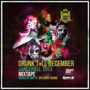 Drunk till December 2013 (Dancehall)