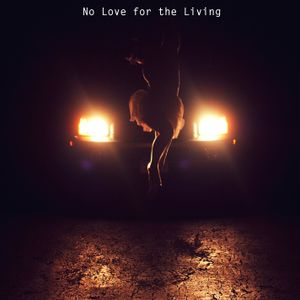 No Love for the Living