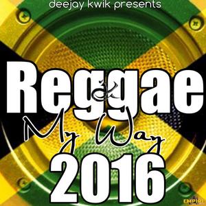 DJ KWIK PRESENTS - REGGAE MY WAY 2016