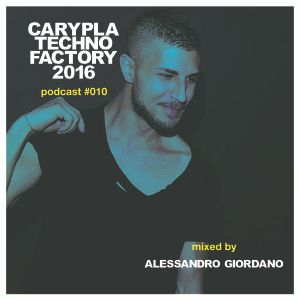 Carypla Techno Factory Podcast #010 mixed by Alessandro Giordano
