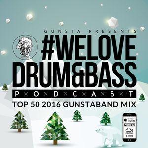 Gunsta Presents #WeLoveDrum&Bass Podcast #130 Top 50 2016 Gunstaband Mix