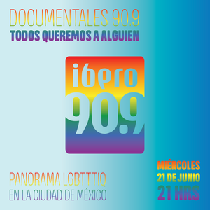 Documentales 90.9 | Todos queremos a alguien: Panorama LGBTTTIQ