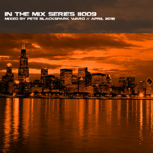 In the mix series Vol.9 by Pete BlackSpark Ward - April 2016