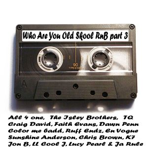 Who Are You Old Skool RnB Part 3