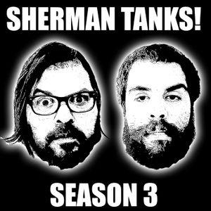 Sherman Tanks: Season 3 - Episode 1
