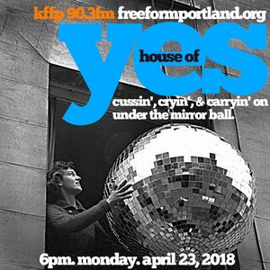 House of Yes. April 23, 2018. 6pm. Cussin', cryin', & carryin' on under the mirror ball.