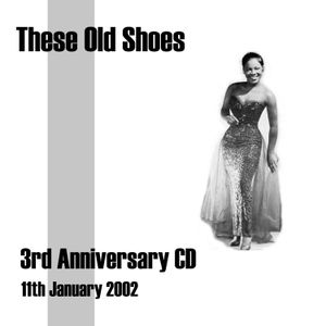 These Old Shoes Anniversary CD 3 - Jan 2002