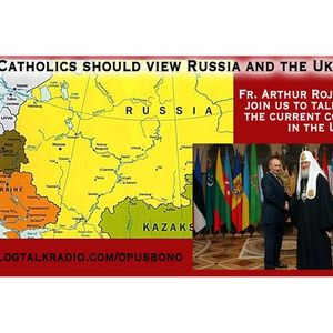 How Catholics should view Russia and the Ukraine With Fr. Rojas