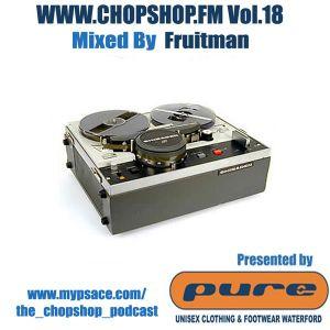 Fruitman presents The Chop Shop Podcast Vol.18