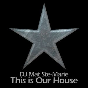 DJ Mat Ste-Marie - This Is Our House - 2011