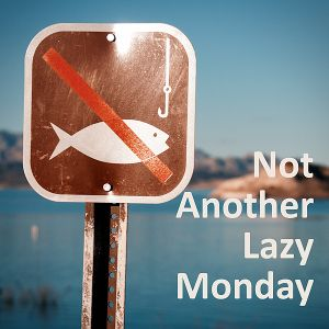 Not Another Lazy Monday