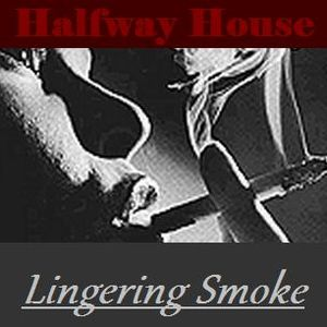 Halfway House - Lingering Smoke