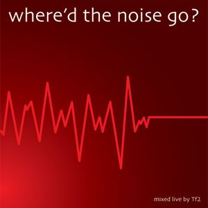 'Where'd The Noise Go' Mixed by Troutfish