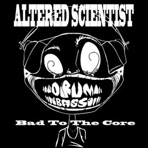 Bad To The Core By Altered Scientist