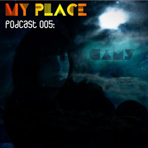 My Place Podcast 005: Camy in the Mix