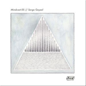 Serge Geyzel // Mindcast.05