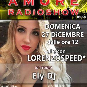 LORENZOSPEED presents AMORE Radio Show 654 Domenica 27 Dicembre 2015 with ELY S DJ puntata completa