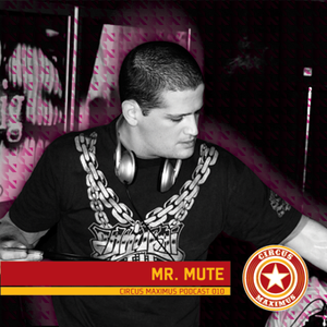 Circus Maximus Podcast 010 - Mr. Mute