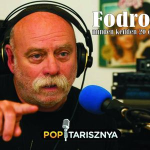 Fodrok Fodor Jánossal. A 2016. Augusztus  2-i műsorunk. www.poptarisznya.hu