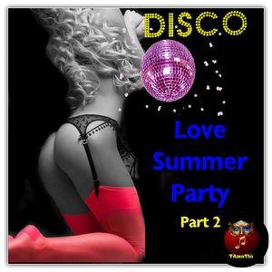 Love Summer Party (PART 2) (TAmaTto 2016 Dance DISCO Mix)