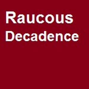 Raucous Decadence (Summer 2007)