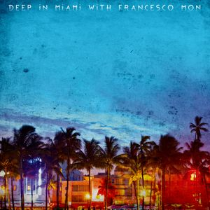 Deep In Miami Podcast With Francesco Mon [015]