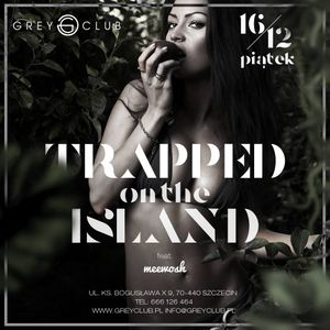 Meewosh pres. Trapped On The Island 20161216