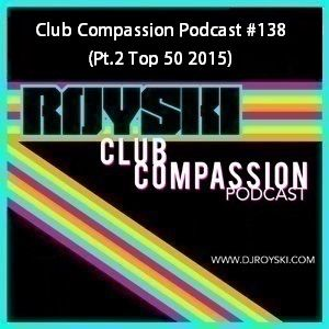 Club Compassion Podcast #138 (Pt.2 Top 50 2015) - Royski