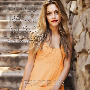 The Best Trance Music Podcast 047