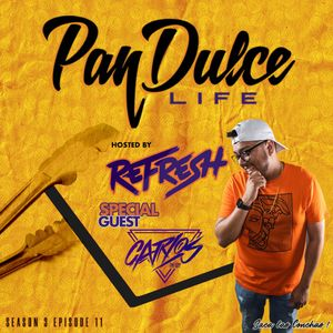 """""""The Pan Dulce Life"""" With DJ Refresh - Season 3 Episode 11 feat. Carlos The Guy"""