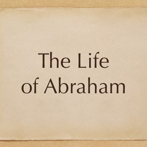 (Bible Class) The Life of Abraham