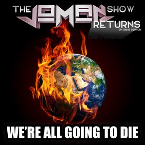 The Joman Show Returns - We're All Going to Die