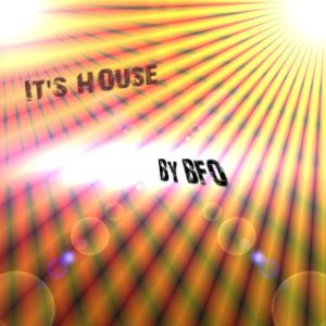 It´s house!!!!!! by BFO