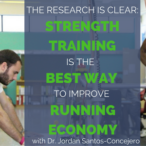 Dr. Jordan Santos-Concejero- The Research is Clear: Strength Training is the Best Way to Improve Run
