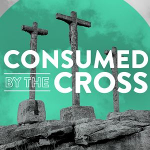 Consumed By The Cross • Dr. Jim Shaddix • Week 5