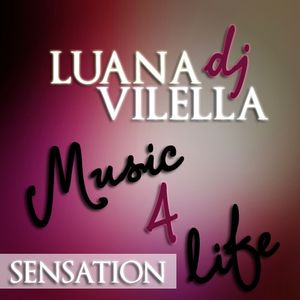 Music4Life (Sensation) - (Mixed by DJ Luana Vilella)