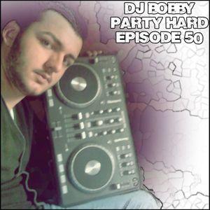 Dj Bobby - Party Hard Ep.50