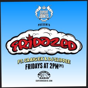 Fridazed w/ Craig Ex & DJ Slippee on Save On Radio: Episode 21