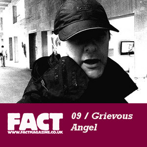 FACT Mix 09: Grevious Angel