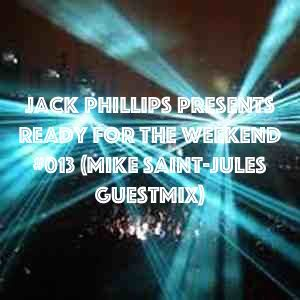Jack Phillips Presents Ready for the Weekend #013 (Mike Saint-Jules Guestmix)