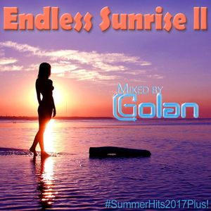 Endless Sunrise II - Mixed By DJ Golan (Summer Hits 2017 Plus!)