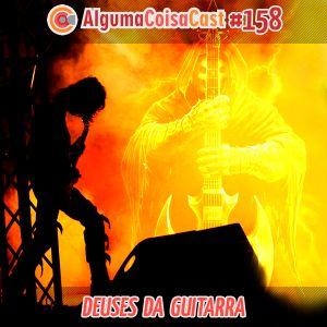158 - ACC - Deuses da Guitarra